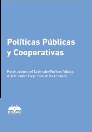 Políticas Públicas y Cooperativas Presentaciones del Taller sobre Políticas Públicas de la V Cumbre Cooperativa de las Américas