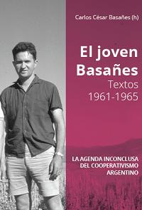 El joven Basañes. Textos 1961-1965. La agenda inconclusa del cooperativismo argentino